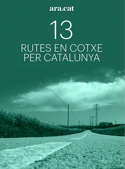 13 rutes en cotxe per Catalunya